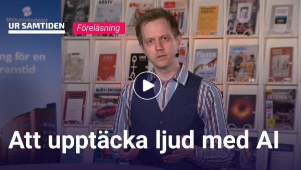 """Skärmklipp från UR Samtiden """"Att upptäcka ljud med AI"""" föreläsning med Jan Lundgren"""